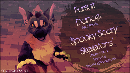 Fursuit Dance / Ramiel / 'Spooky Scary Skeletons' / A. Gold, Living Tombstone Remix //
