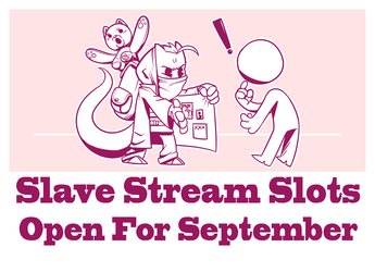 September Slave Stream Slots Available!
