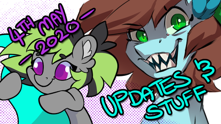UPDATES AND STUFF | 4th May 2020