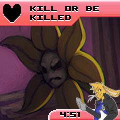 Kill Or Be Killed [Flowey Undertale song]