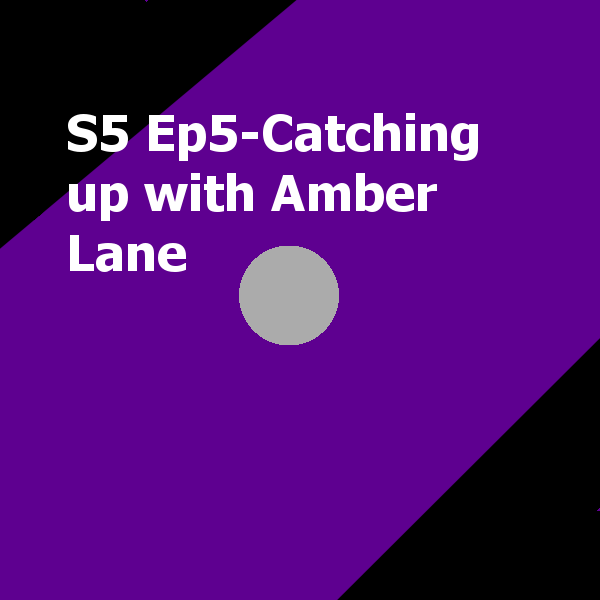S5 Ep5- Catching up with Amber Lane