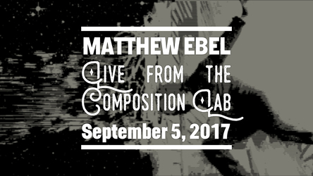 Live from the Composition Lab - September 5, 2017
