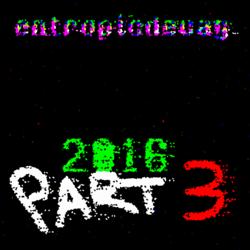 entropicdecay - 2016 Part 3