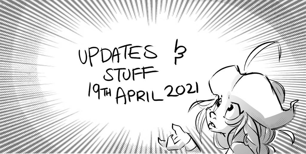 UPDATES AND STUFF   19th April 2021