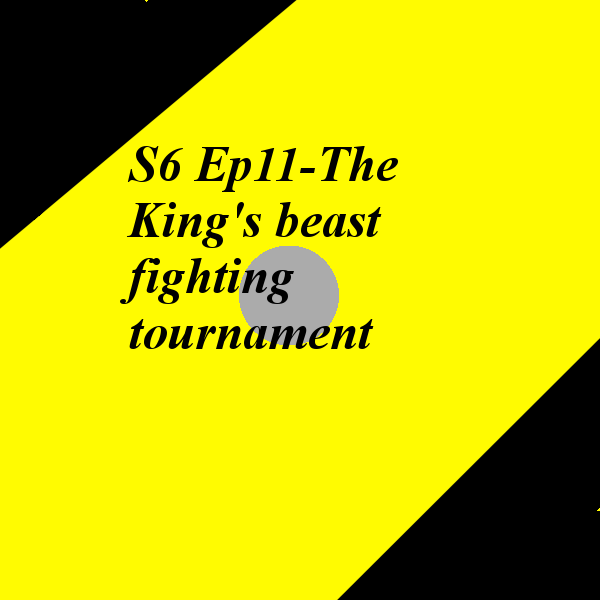 S6 Ep11-The King's beast fighting tournament