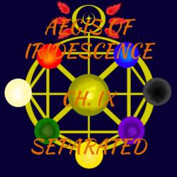 Aegis of Iridescence- Chapter IX- Separated