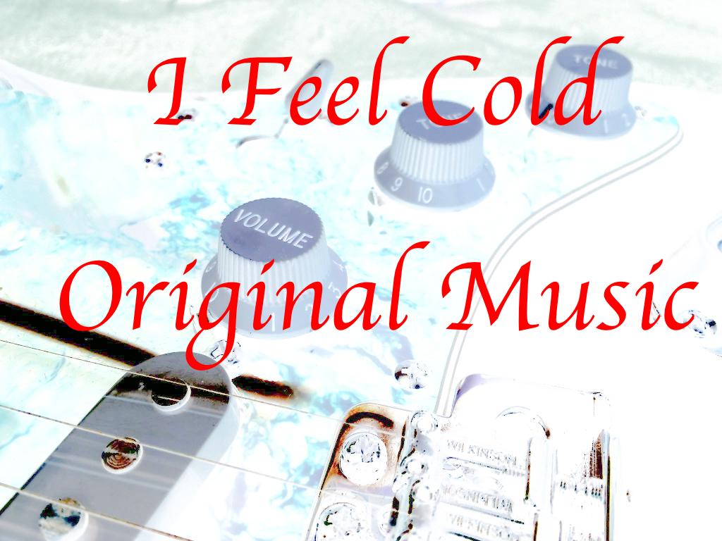 I Feel Cold (Original Music)
