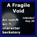 A Fragile Void (Inktober 2018 - Day 20)