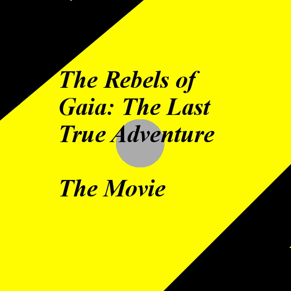 The Last True adventure : the rebels of gaia the movie