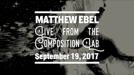 Live from the Composition Lab - September 19, 2017