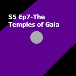 S5 Ep7-The Temples of Gaia
