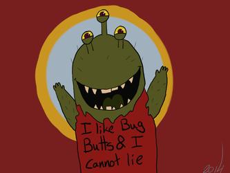 I Like Bug Butts And I Cannot Lie
