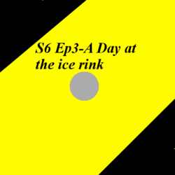 S6 Ep3-A Day at the ice rink