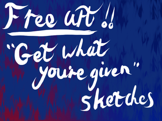 """!closed! free """"get what you're given"""" sketches"""