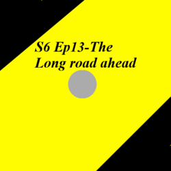 S6 Ep13-The Long road ahead